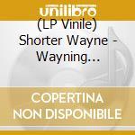 (LP VINILE) WAYNING MOMENTS - LP 180GR.               lp vinile di SHORTER WAYNE