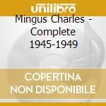 Mingus Charles - Complete 1945-1949 cd musicale di MINGUS CHARLES