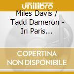 Davis Miles & Dameron Tadd - In Paris Festival cd musicale di DAVIS MILES & TADD D