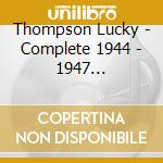 Thompson Lucky - Complete 1944 - 1947 Recordings cd musicale di THOMPSON LUCKY