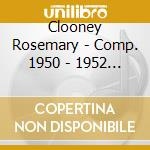 Clooney Rosemary - Comp. 1950 - 1952 Columbia cd musicale di CLOONEY ROSEMARY