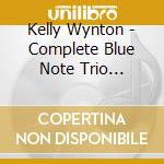 Kelly Wynton - Complete Blue Note Trio Sessions cd musicale di WYNTON KELLY