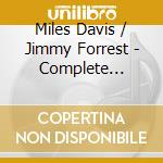 Miles Davis And Jimmy Forrest - Complete Sessions cd musicale di DAVIS / FORREST