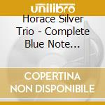 Horace Silver Trio - Complete Blue Note Sessions With Art Blakey cd musicale di SILVER HORACE