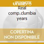 Real comp.clumbia years cd musicale