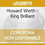 KING BRILLIANT + 1BT cd musicale di WERTH HOWARD & MOONB