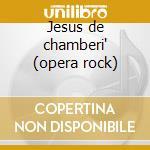 Jesus de chamberi' (opera rock) cd musicale