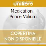 PRINCE VALIUM cd musicale di MEDICATION