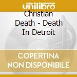 DEATH IN DETROIT                          cd musicale di Death Christian