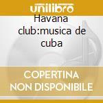 Havana club:musica de cuba cd musicale di Artisti Vari