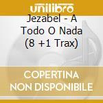 A todo a nada cd musicale di Jezabel