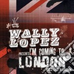 Wally Lopez - I'm Coming To London cd musicale di WALLY LOPEZ