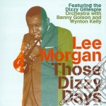 Lee Morgan - Those Dizzy Days cd musicale di Lee Morgan