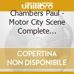 Chambers Paul - Motor City Scene Complete Recordings cd musicale di CHAMBERS/FLANAGAN