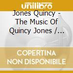 V/a - Jones Quincy - The Music Of Quincy Jones cd musicale