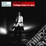 Jack Sheldon - Complete College Goes To Jazz cd musicale di Jack Sheldon