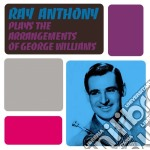 Anthony Ray Plays The Arrangements Of George Williams cd musicale di Ray Anthony