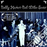 Bobby Hackett / Bob Wilder - Complete Live At The Voyager Room 1956/58 cd musicale di Wilde Hackett bobby