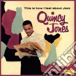 THIS HOW I FEEL ABOUT JAZZ cd musicale di QUINCY JONES