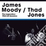 James Moody / Thad Jones - The Legendary 1963-64 Sessions cd musicale di Jones t Moody james