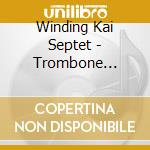 Winding Kai Septet - Trombone Panorama cd musicale di Winding kai septet