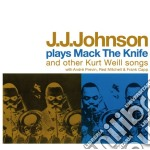 PLAYS MACK THE KNIFE                      cd musicale di J.j. Johnson