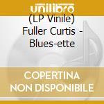 BLUES ETTE                                cd musicale di FULLER CURTIS QUINTE