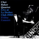 Chet Baker - Live At Le Dreher Club 1980 Friday Concert cd musicale di Chet Baker