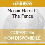 Mcnair Harold - The Fence cd musicale di Harold Mcnair