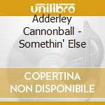 Adderley Cannonball - Somethin' Else cd musicale di Cannonball Adderley