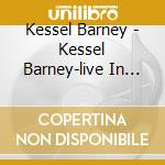 Kessel Barney - Kessel Barney-live In Los Angeles At P.j.`s Club cd musicale di KESSEL BARNEY TRIO