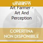 Farmer Art - Farmer Art-art And Perception cd musicale di ART FARMER QUARTET