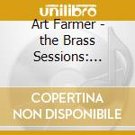 Farmer Art - Farmer Art-the Brass Sessions: Brass Shout/aztec Suit cd musicale di ART FARMER