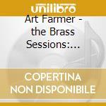 Farmer Art - Farmer Art-the Brass Sessions: Brass Shout/aztec Suit cd musicale di ART FARMER