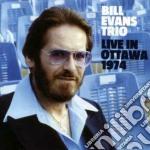 Bill Evans - Live In Ottawa 1974 cd musicale di EVANS BILL TRIO