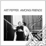 Art Pepper - Among Friends cd musicale di Art Pepper