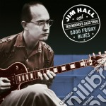 Jim Hall - Good Friday Blues cd musicale di Hall jim and his mod