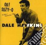 OH! SUZY-Q                                cd musicale di Dale Hawkins
