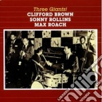 Clifford Brown / Sonny Rollins / Max Roach - Three Giants! / At Basin Street cd musicale di Brown rollins roach