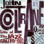 John Coltrane - Live At The Jazz Gallery 1960 cd musicale di John Coltrane