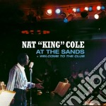 Nat King Cole - At The Sands / Welcome To The Club cd musicale di Cole nat king