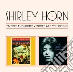 Shirley Horn - Embers & Ashes / Where Are You Going cd musicale di Shirley Horn