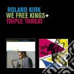 Roland Kirk - We Free Kings / Triple Threat cd musicale di Roland Kirk