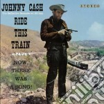 Johnny Cash - Ride This Train / Now, There Was A Song! cd musicale di Johnny Cash