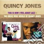 Quincy Jones - This Is How I Feel About Jazz / The Great Wide World Of Quincy Jones cd musicale di Quincy Jones