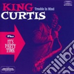Trouble in mind (+ it's party time) cd musicale di King Curtis