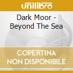 BEYOND THE SEA                            cd musicale di DARK MOOR