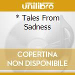 * TALES FROM SADNESS                      cd musicale di RAINTIME