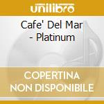 Various Artists - Cafe Del Mar - Platinum cd musicale di Artisti Vari