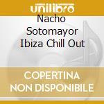 NACHO SOTOMAYOR IBIZA CHILL OUT cd musicale di LA ROCA VOL.2